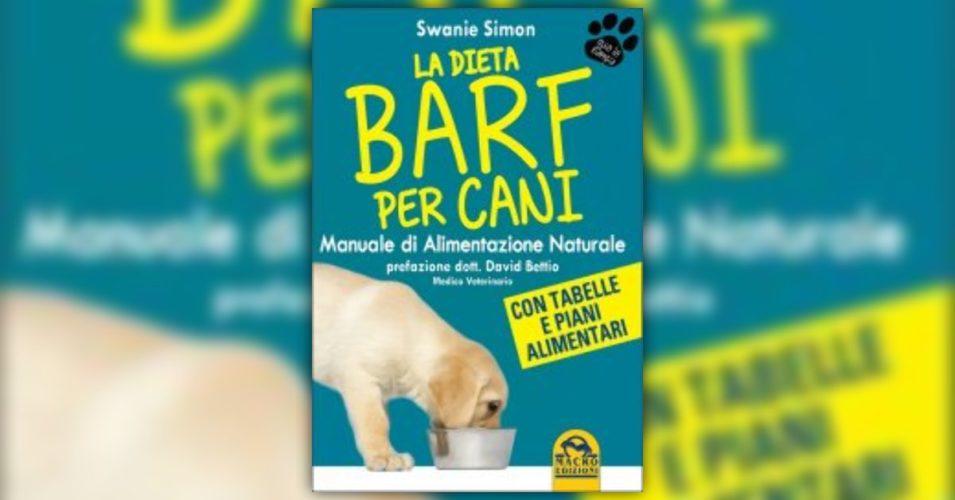 La Dieta BARF per Cani. Manuale di alimentazione naturale con tabelle e piani alimentari