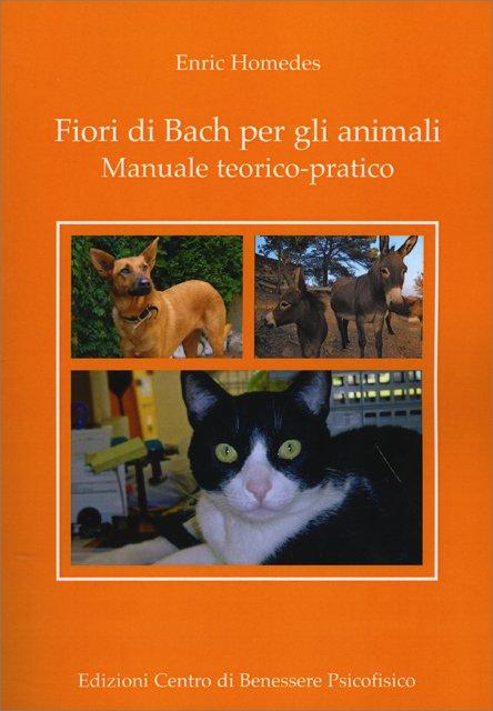 Fiori di Bach per animali: manuale teorico-pratico…